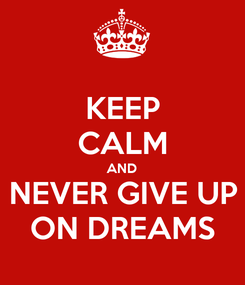 Poster: KEEP CALM AND NEVER GIVE UP ON DREAMS