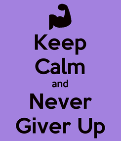 Poster: Keep Calm and Never Giver Up