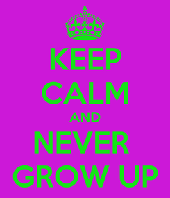 Poster: KEEP CALM AND NEVER  GROW UP