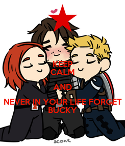 Poster: KEEP CALM AND NEVER IN YOUR LIFE FORGET BUCKY