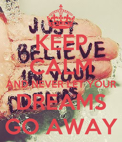 Poster: KEEP CALM AND NEVER LET YOUR DREAMS GO AWAY