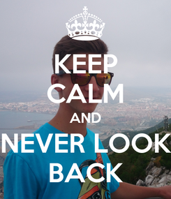 Poster: KEEP CALM AND NEVER LOOK BACK