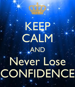 Poster: KEEP CALM AND Never Lose CONFIDENCE