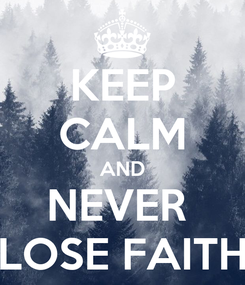 Poster: KEEP CALM AND NEVER  LOSE FAITH