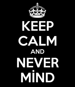 Poster: KEEP CALM AND NEVER MİND