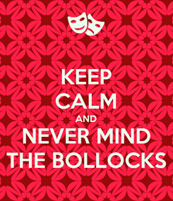 Poster: KEEP CALM AND NEVER MIND THE BOLLOCKS