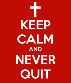 Poster: KEEP CALM AND NEVER QUIT
