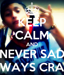 Poster: KEEP CALM AND NEVER SAD ALWAYS CRAZY