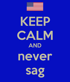 Poster: KEEP CALM AND never sag