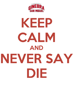 Poster: KEEP CALM AND NEVER SAY DIE