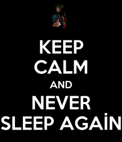 Poster: KEEP CALM AND NEVER SLEEP AGAİN