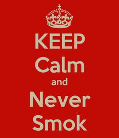 Poster: KEEP Calm and Never Smok