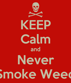 Poster: KEEP Calm and Never Smoke Weed