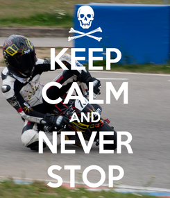 Poster: KEEP CALM AND NEVER STOP