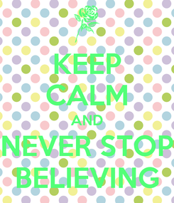Poster: KEEP CALM AND NEVER STOP BELIEVING