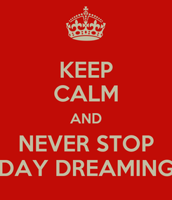 Poster: KEEP CALM AND NEVER STOP DAY DREAMING