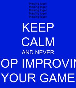 Poster: KEEP CALM AND NEVER STOP IMPROVING YOUR GAME