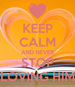 Poster: KEEP CALM AND NEVER STOP LOVING HIM