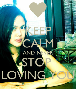 Poster: KEEP CALM AND NEVER STOP  LOVING YOU