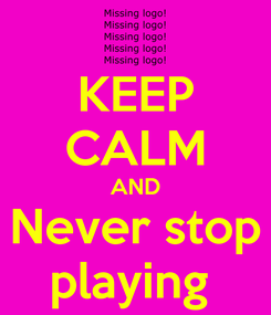 Poster: KEEP CALM AND Never stop playing