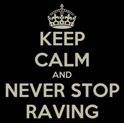 Poster: KEEP CALM AND NEVER STOP RAVING