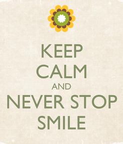 Poster: KEEP CALM AND NEVER STOP SMILE