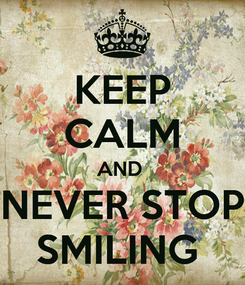 Poster: KEEP CALM AND  NEVER STOP SMILING