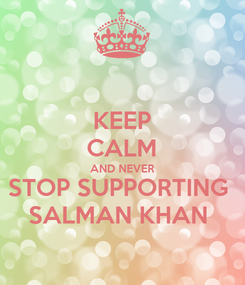 Poster: KEEP CALM AND NEVER STOP SUPPORTING  SALMAN KHAN