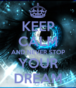 Poster: KEEP CALM AND NEVER STOP YOUR DREAM