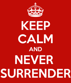Poster: KEEP CALM AND NEVER  SURRENDER