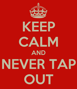 Poster: KEEP CALM AND NEVER TAP OUT