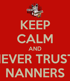 Poster: KEEP CALM AND NEVER TRUST  NANNERS
