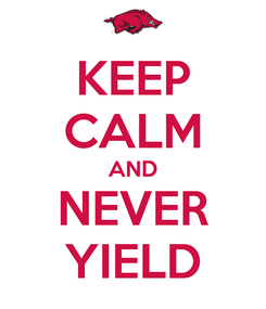 Poster: KEEP CALM AND NEVER YIELD