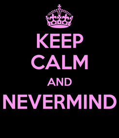 Poster: KEEP CALM AND NEVERMIND