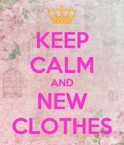 Poster: KEEP CALM AND NEW CLOTHES