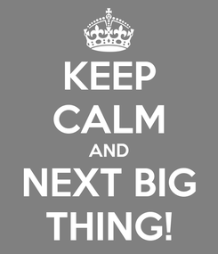 Poster: KEEP CALM AND NEXT BIG THING!