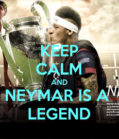 Poster: KEEP CALM AND NEYMAR IS A  LEGEND