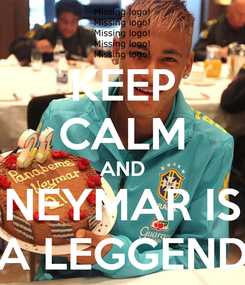 Poster: KEEP CALM AND NEYMAR IS A LEGGEND