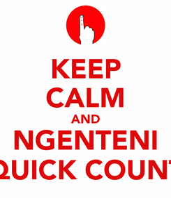 Poster: KEEP CALM AND NGENTENI QUICK COUNT