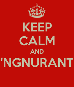 Poster: KEEP CALM AND 'NGNURANT