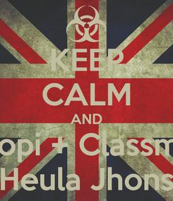 Poster: KEEP CALM AND Ngopi + Classmild Heula Jhons