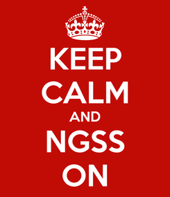 Poster: KEEP CALM AND NGSS ON