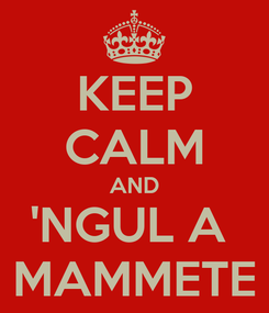 Poster: KEEP CALM AND 'NGUL A  MAMMETE