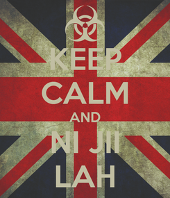Poster: KEEP CALM AND NI JII LAH