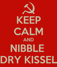 Poster: KEEP CALM AND NIBBLE  DRY KISSEL