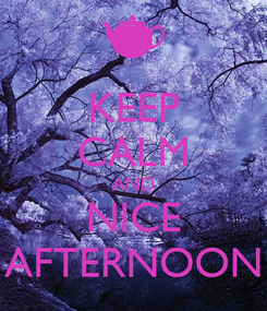 Poster: KEEP CALM AND NICE AFTERNOON