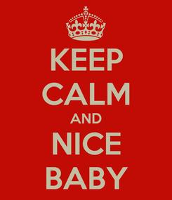 Poster: KEEP CALM AND NICE BABY