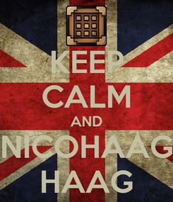 Poster: KEEP CALM AND NICOHAAG HAAG