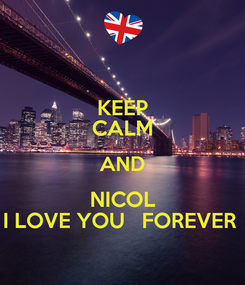 Poster: KEEP CALM AND NICOL I LOVE YOU   FOREVER