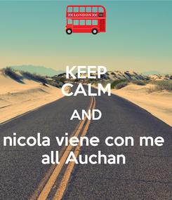 Poster: KEEP CALM AND nicola viene con me  all Auchan